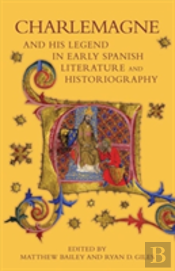 Charlemagne And His Legend In Early Spanish Literature And Historiography