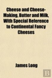 Cheese And Cheese-Making, Butter And Mil