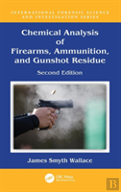 Bertrand.pt - Chemical Analysis Of Firearms, Ammunition, And Gunshot Residue, Second Edition