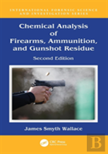 Chemical Analysis Of Firearms, Ammunition, And Gunshot Residue, Second Edition