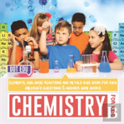 Chemistry For Kids - Elements, Acid-Base Reactions And Metals Quiz Book For Kids - Children'S Questions & Answer Game Books