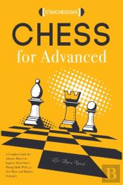 Chess For Advanced ( Strategies Tactics Openings Endgame )