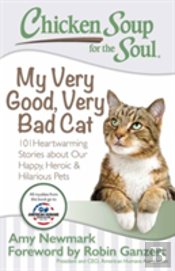 Chicken Soup For The Soul: My Very Good, Very Bad Cat : 101 Heartwarming Stories About Our Happy, Heroic & Hilarious Pets
