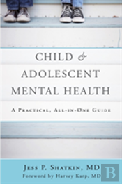 Child & Adolescent Mental Health - A Practical, All-In-One Guide