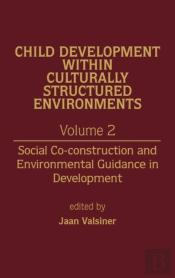 Child Development Within Culturally Structured Environments, Volume 2: Social Co-Construction And Environmental Guidance In Development