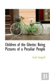 Children Of The Ghetto: Being Pictures O