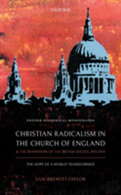 Bertrand.pt - Christian Radicalism In The Church Of England And The Invention Of The British Sixties, 1957-1970