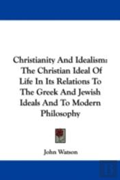 Christianity And Idealism: The Christian