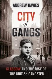 City Of Gangs: Glasgow And The Rise Of The British Gangster