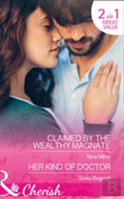 Claimed By The Wealthy Magnate: Claimed By The Wealthy Magnate (The Derwent Family, Book 3) / Her Kind Of Doctor (Men Of The West, Book 37) (The Derwent Family, Book 3)
