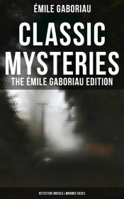 Classic Mysteries - The Émile Gaboriau Edition (Detective Novels & Murder Cases)