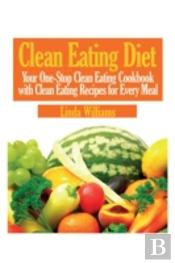 Clean Eating Diet: Your One-Stop Clean E
