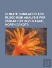 Climate Simulation And Flood Risk Analysis For 2008-40 For Devils Lake, North Dakota