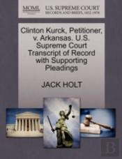 Clinton Kurck, Petitioner, V. Arkansas. U.S. Supreme Court Transcript Of Record With Supporting Pleadings
