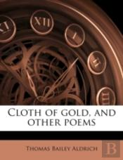 Cloth Of Gold, And Other Poems