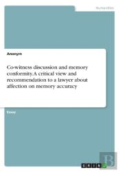 Co-Witness Discussion And Memory Conformity. A Critical View And Recommendation To A Lawyer About Affection On Memory Accuracy
