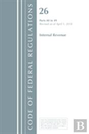 Code Of Federal Regulations, Title 26 Internal Revenue 40-49, Revised As Of April 1, 2018