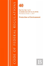 Code Of Federal Regulations, Title 40 Protection Of The Environment 52.01-52.1018, Revised As Of July 1, 2017