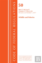 Code Of Federal Regulations, Title 50 Wildlife And Fisheries 17.99 (A) To (H), Revised As Of October 1, 2017