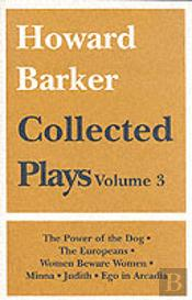 Collected Plays'The Power Of The Dog', 'The Europeans', 'Women Beware Women', 'Minna', 'Judith', 'Ego In Arcadia'