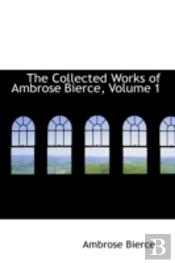 Collected Works Of Ambrose Bierce, Volume 1