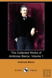 Collected Works Of Ambrose Bierce, Volume 1 (Dodo Press)