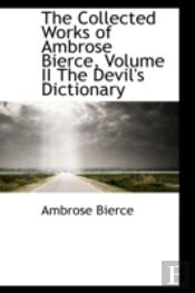 Collected Works Of Ambrose Bierce, Volume Ii The Devil'S Dictionary