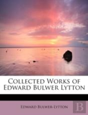 Collected Works Of Edward Bulwer Lytton