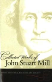 Collected Works Of John Stuart Millessays On Ethics, Religion And Society