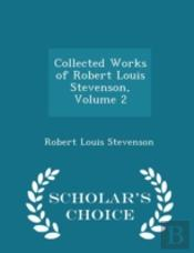Collected Works Of Robert Louis Stevenson, Volume 2 - Scholar'S Choice Edition