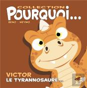 Collection Pourquoi... - Victor, Le Tyrannosaure