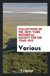 Collections Of The New-York Historical Society For The Year, 1912