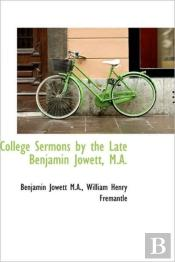 College Sermons By The Late Benjamin Jow