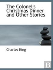 Colonel'S Christmas Dinner And Other Stories