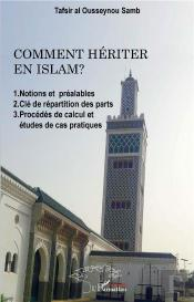 Comment Heriter En Islam ? - 1. Notions Et Prealables 2. Cle De Repartition Des Parts 3. Procedes De