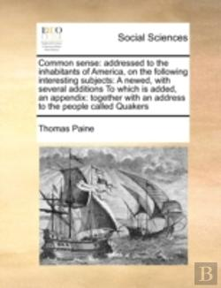 Bertrand.pt - Common Sense: Addressed To The Inhabitants Of America, On The Following Interesting Subjects:  A Newed, With Several Additions  To Which Is Added, An