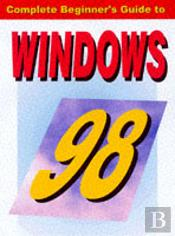 Complete Beginners Guide To Windows 98
