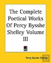 Complete Poetical Works Of Percy Bysshe Shelley Volume Iii
