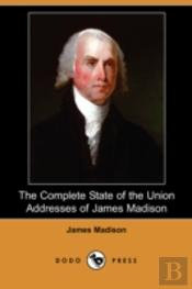 Complete State Of The Union Addresses Of James Madison