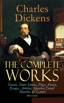 Bertrand.pt - Complete Works Of Charles Dickens: Novels, Short Stories, Plays, Poetry, Essays, Articles, Speeches, Travel Sketches & Letters (Illustrated)