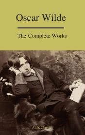 Complete Works Of Oscar Wilde (Best Navigation) (A To Z Classics)