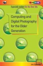 Computing And Digital Photography For The Older Generation