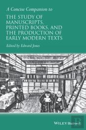 Concise Companion To The Study Of Manuscripts, Printed Books, And The Production Of Early Modern Texts