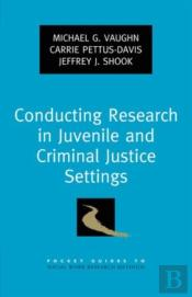 Conducting Research In Juvenile And Criminal Justice Settings