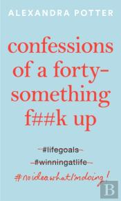 Confessions Of A Forty Something F  K Up