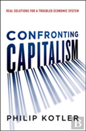 Confronting Capitalism: Real Solutions For A Troubled Economic System