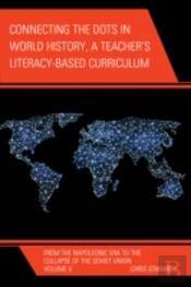 Connecting The Dots In World History, A Teacher'S Literacy Based Curriculum
