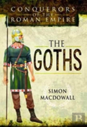 Conquerors Of The Roman Empire The Goths