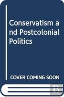 Conservatism And Postcolonial Politics