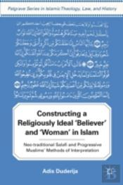 Constructing A Religiously Ideal 'Believer' And 'Woman' In Islam
